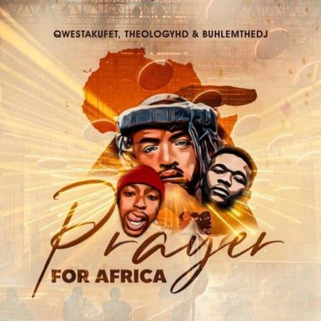 Qwestakufet, TheologyHD, BuhleMTheDJ - Prayer for Africa Mp3 Audio Download