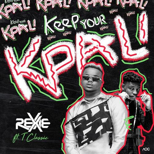 Rexxie Ft. T-Classic - Keep Your Kpali [Audio + Video] Mp3 Mp4 Download