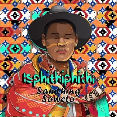 Samthing Soweto - Isphithiphithi (Song) Mp3 Audio Download