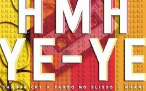 Shabba CPT - Amaye ye ye Ft. Taboo no Sliiso, Nhani Mp3 Audio Download