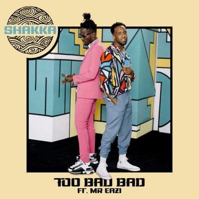 Shakka - Too Bad Bad Ft. Mr Eazi (Audio + Video) Mp3 Mp4 Download
