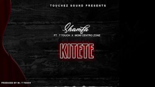Shamfa Boy Ft. T Touch & Moni Centrozone - Kitete Mp3 Audio Download