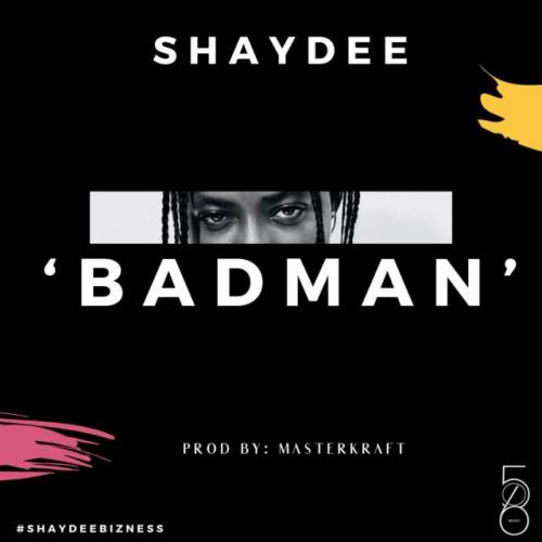 Shaydee - Badman (Prod. by Masterkraft) Mp3 Audio Download