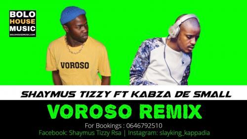 Shaymus Tizzy - Voroso (Remix) Ft. Kabza De Small Mp3 Audio Download