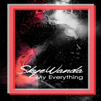Skye Wanda - My Everything Mp3 Audio Download