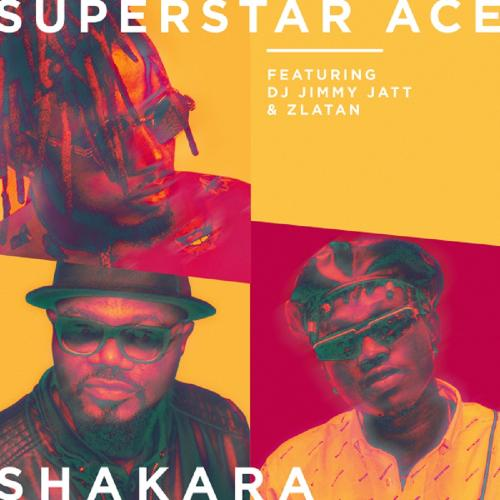 Superstar Ace Ft. DJ Jimmy Jatt, Zlatan - Shakara Mp3 Audio Download