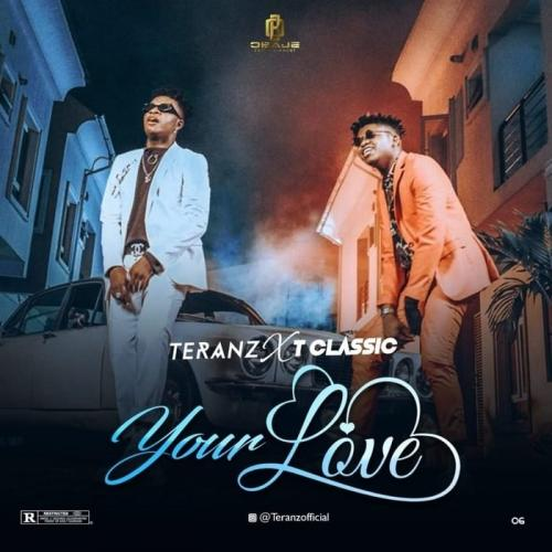 Teranz Ft. T Classic - Your Love Mp3 Audio Download