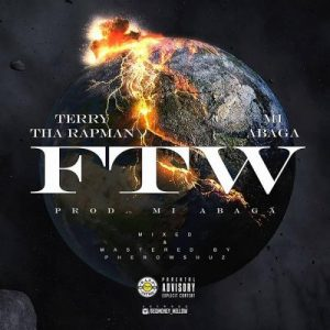Terry Tha Rapman Ft. M.I Abaga - FTW (Fuck The World) Mp3 Audio Download