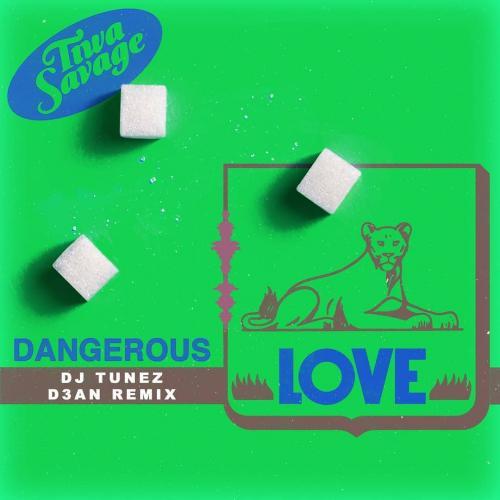 Tiwa Savage - Dangerous Love (DJ Tunez & D3AN Remix) Mp3 Audio Download