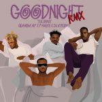 Tulenkey Ft. Fameye, Quamina Mp & Dj Vyrusky – GoodNight (Remix)