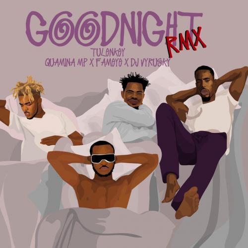 Tulenkey Ft. Fameye, Quamina Mp & Dj Vyrusky - GoodNight (Remix) Mp3 Audio Download