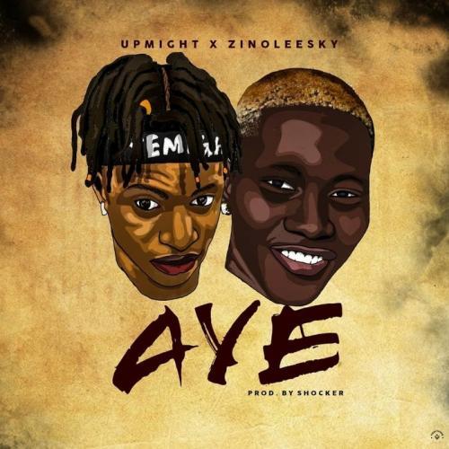 Upmight - Aye Ft. Zinoleesky Mp3 Audio Download
