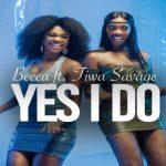 VIDEO: Becca – Yes I Do Ft. Tiwa Savage