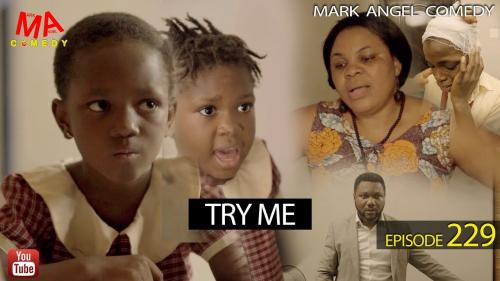 VIDEO: Mark Angel Comedy - TRY ME (Episode 229) Mp4 Download