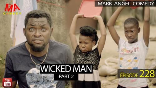 VIDEO: Mark Angel Comedy - WICKED MAN Part 2 (Episode 228) Mp4 Download