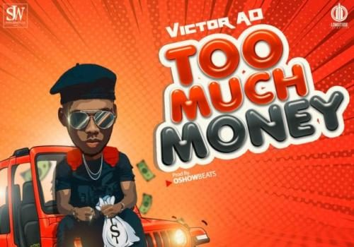 Victor AD - Too Much Money (Prod. by Oshowbeatz) Mp3 Audio Download