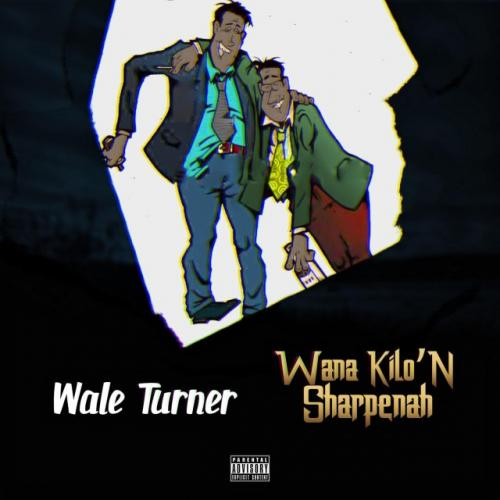 Wa Na kilonsapena Wale Turner - Wana KiloN Sharpenah Mp3 Audio Download