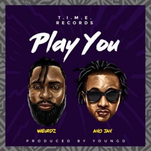 Weirdz Ft. Ayo Jay - Play You Mp3 Audio Download