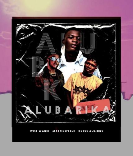 Wise Wanbi Ft. Martinsfeelz, Kudos Alujoonu - Alubarika Mp3 Audio Download
