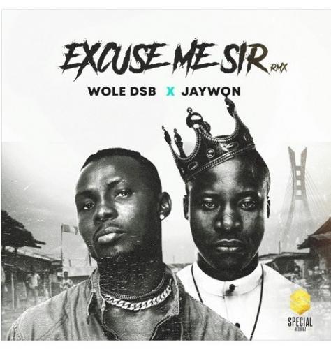 Wole DSB - Excuse Me Sir (Remix) Ft. Jaywon Mp3 Audio Download