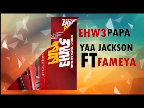 Yaa Jackson - Ehw3 Papa Ft. Fameye Mp3 Audio Download