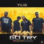 Yblaq – Man Go Try Ft. Fameye, Keche