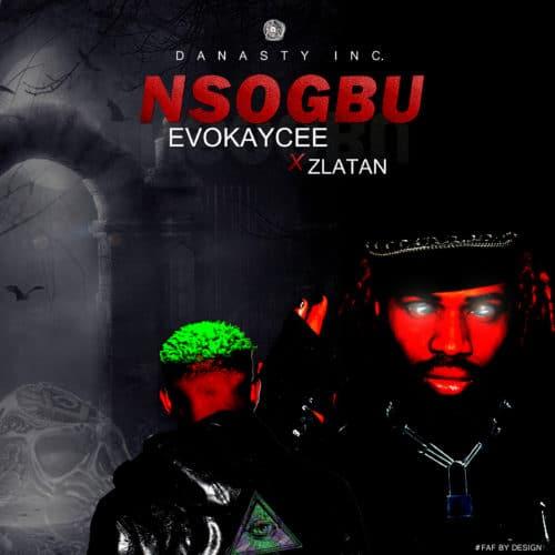 Zlatan Ft. Evokaycee - Nsogbu (Problem) [Audio + Video] Mp3 Mp4 Download