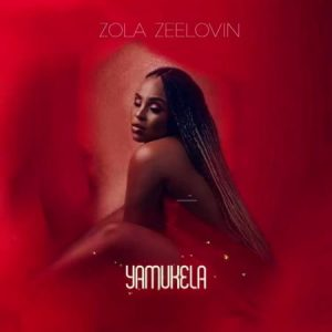 Zola Zeelovin - Yamukela Mp3 Audio Download