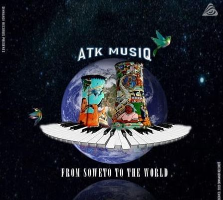 ATK MusiQ - From Soweto To The World (FULL EP) Mp3 Zip Fast Download Free audio complete
