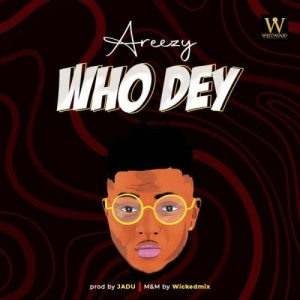 Areezy - Who Dey Mp3 Audio Download