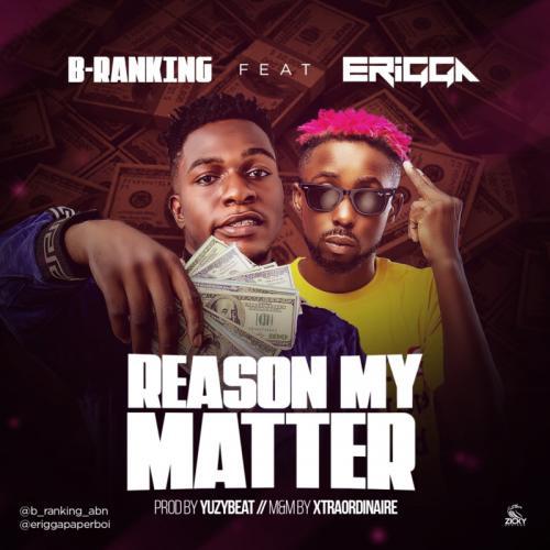 B-Ranking - Reason My Matter Ft. Erigga Mp3 Audio Download