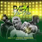 Ball J – Papa No Nie Ft. Medikal, Kwaw Kese, DaHiLL, Hxncho