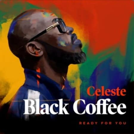 Black Coffee - Ready For You Ft. Celeste Mp3 Audio Download