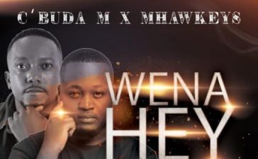 CBuda M & Mhaw Keys - Wena Hey Ft. Mkeyz, Sdida Mp3 Audio Download
