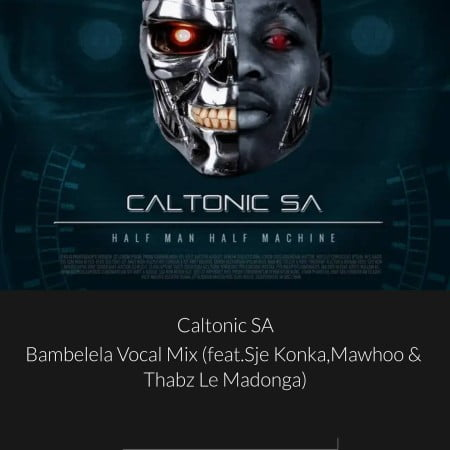 Caltonic SA - Bambelela (Vocal Mix) Ft. Sje Konka, MaWhoo, Thabz Le Madonga Mp3 Audio Download