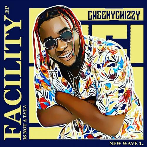 Cheekychizzy - Facility (Remix) Ft. Wande Coal, Peruzzi Mp3 Audio Download