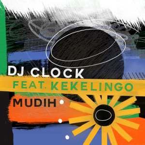 DJ Clock - Mudih Ft. Kekelingo Mp3 Audio Download