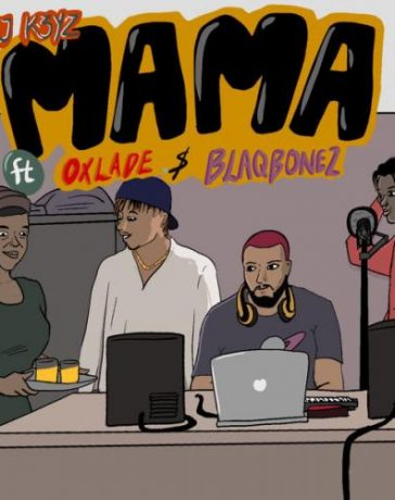 DJ K3yz - Mama Ft. Oxlade & Blaqbonez Mp3 Audio Download