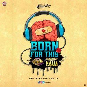 DJ Kaywise - Born For This Vol. 6 (BBNaija Mix) Mp3 Audio Download