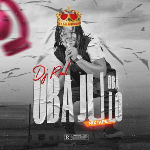 DJ Real - Oba Ju Oba Lo Mix (Legendary Mixtape) Mp3 Audio Download