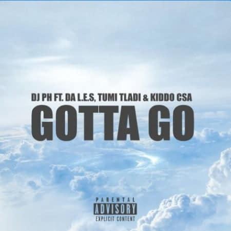 DJ pH - Gotta Go Ft. L.E.S, Tumi Tladi, Kiddo CSA Mp3 Audio Download