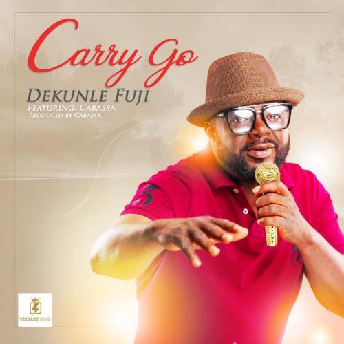 Dekunle Fuji Ft. Cabassa - Carry Go (Prod. by ID Cabasa) Mp3 Audio Download