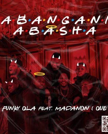 Funky Qla - Abangani Abasha Ft. Madanon, Que Mp3 Audio Download