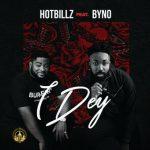 Hotbillz – I Dey Ft. Byno
