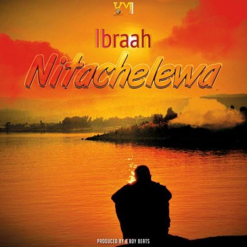 Ibraah - Nitachelewa Mp3 Audio Download