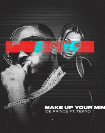 Ice Prince - Make Up Your Mind Ft. Tekno Mp3 Audio Download