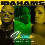 Idahams – Shima (Remix) Ft. Peruzzi, Seyi Shay