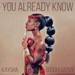 Kaysha & Boddhi Satva – You Already Know