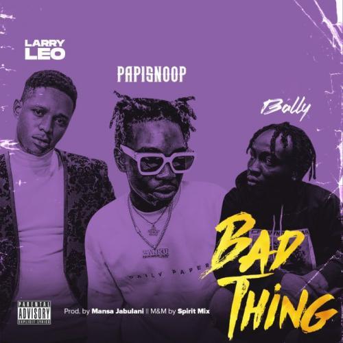 Larry Leo Ft. Papisnoop & Bally - Bad Thing