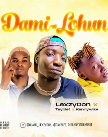 Lexzydon Ft. Tayblet x Kennywize - Dami Lohun Mp3 Audio Download